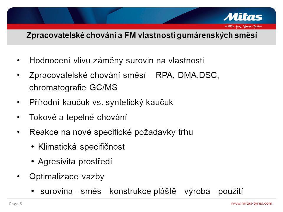 www.mitas-tyres.com Page 6 Hodnocení vlivu záměny surovin na vlastnosti Zpracovatelské chování směsí – RPA, DMA,DSC, chromatografie GC/MS Přírodní kau