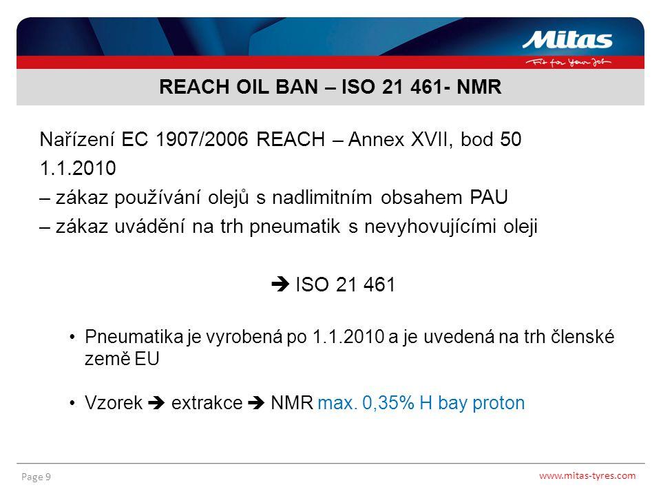 www.mitas-tyres.com Page 9 Nařízení EC 1907/2006 REACH – Annex XVII, bod 50 1.1.2010 – zákaz používání olejů s nadlimitním obsahem PAU – zákaz uvádění