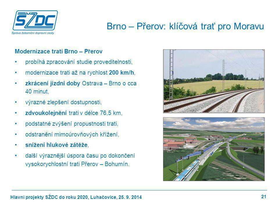 Hlavní projekty SŽDC do roku 2020, Luhačovice, 25. 9. 2014 21 Brno – Přerov: klíčová trať pro Moravu Modernizace trati Brno – Přerov probíhá zpracován