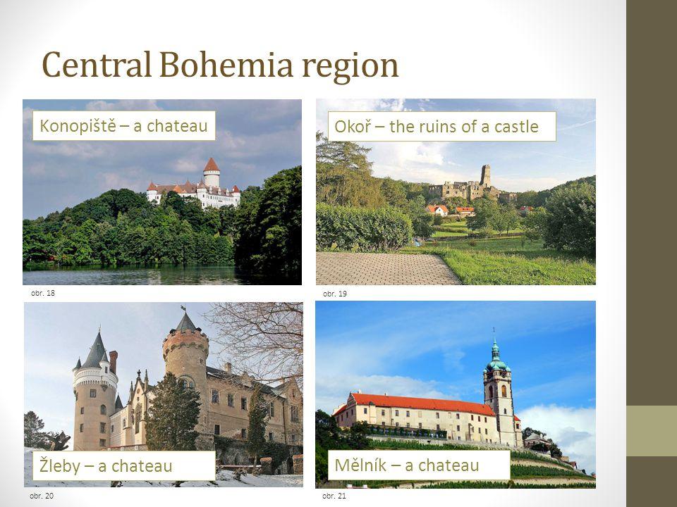 Central Bohemia region obr. 19 obr. 18 Konopiště – a chateau Okoř – the ruins of a castle Žleby – a chateau obr. 20obr. 21 Mělník – a chateau