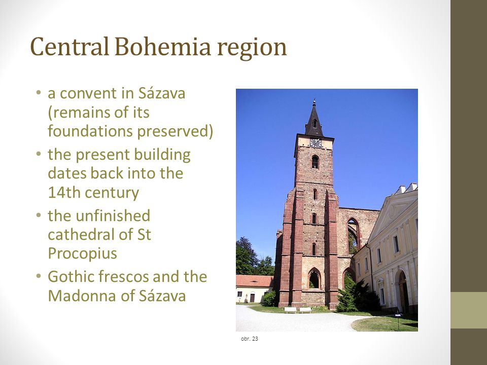 a convent in Sázava (remains of its foundations preserved) the present building dates back into the 14th century the unfinished cathedral of St Procop