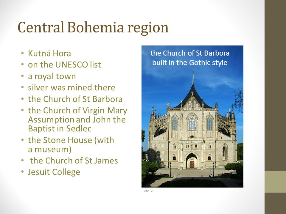 Central Bohemia region Kutná Hora on the UNESCO list a royal town silver was mined there the Church of St Barbora the Church of Virgin Mary Assumption