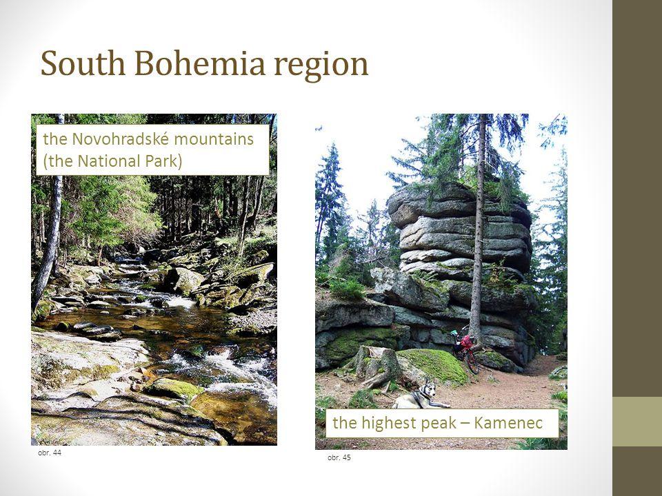 South Bohemia region obr. 44 obr. 45 the Novohradské mountains (the National Park) the highest peak – Kamenec