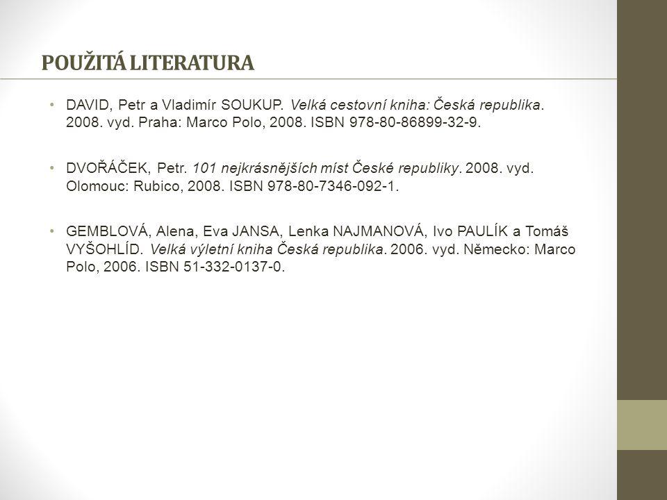 POUŽITÁ LITERATURA DAVID, Petr a Vladimír SOUKUP. Velká cestovní kniha: Česká republika. 2008. vyd. Praha: Marco Polo, 2008. ISBN 978-80-86899-32-9. D