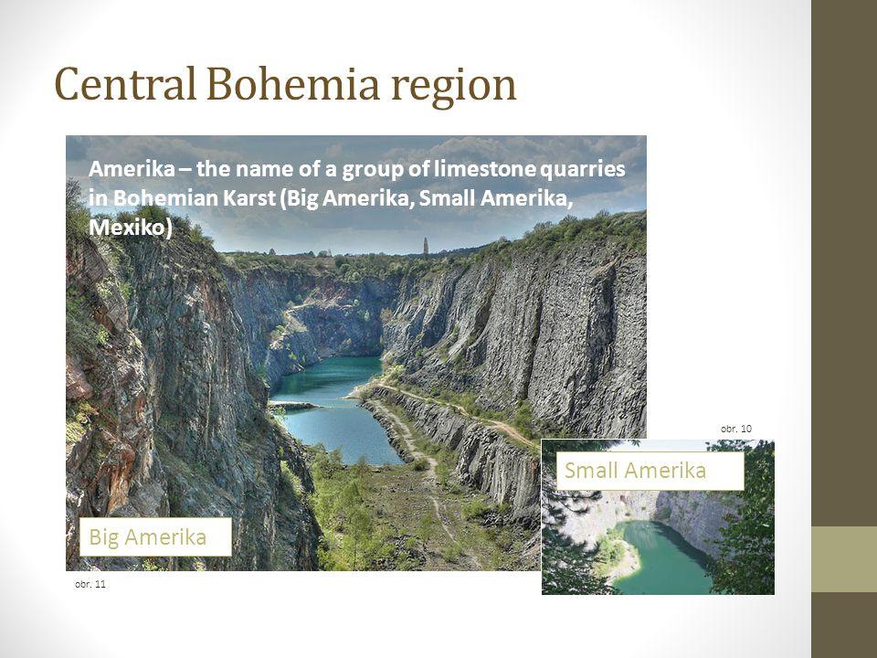 Central Bohemia region obr. 10 obr. 11 Amerika – the name of a group of limestone quarries in Bohemian Karst (Big Amerika, Small Amerika, Mexiko) Big