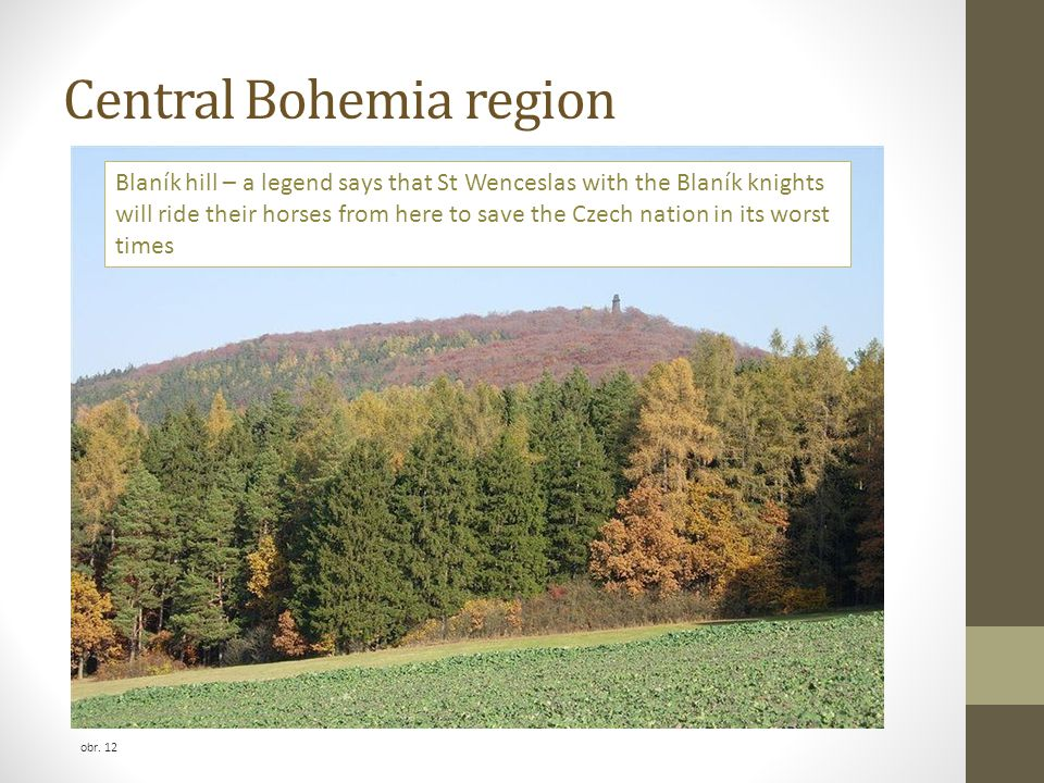 Central Bohemia region obr. 12 Blaník hill – a legend says that St Wenceslas with the Blaník knights will ride their horses from here to save the Czec