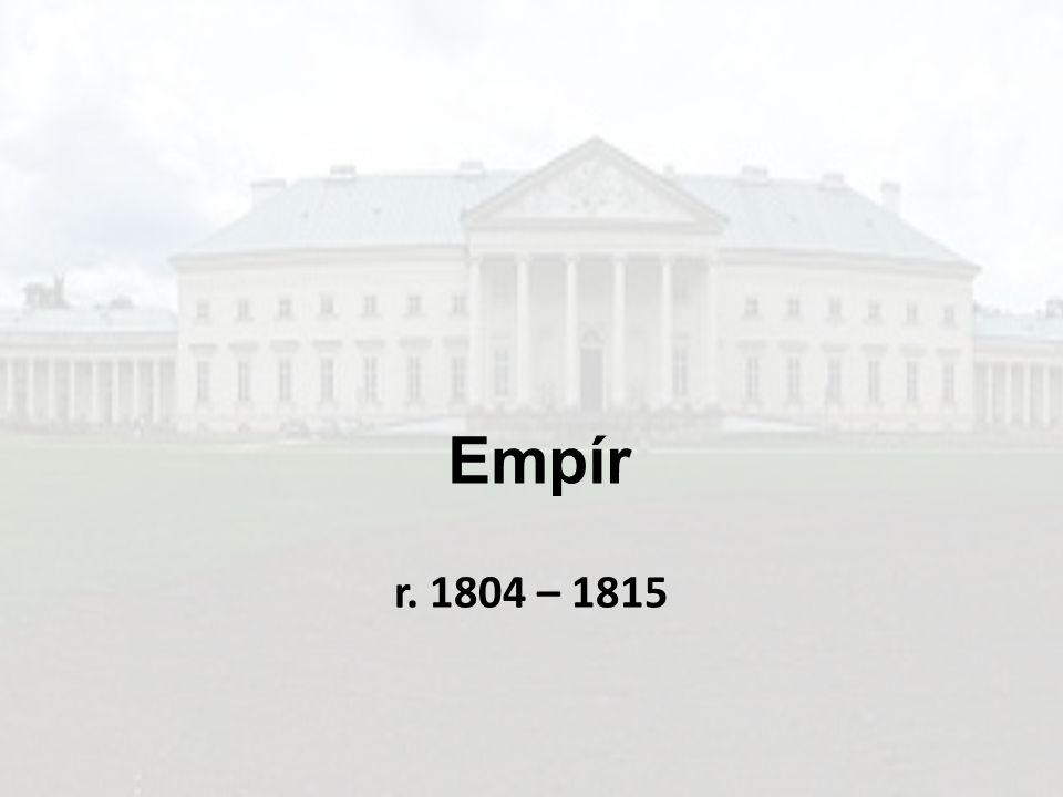 EMPÍR Rozšířil se z Francie začátkem 19.století, za vlády Napoleona Bonaparte.