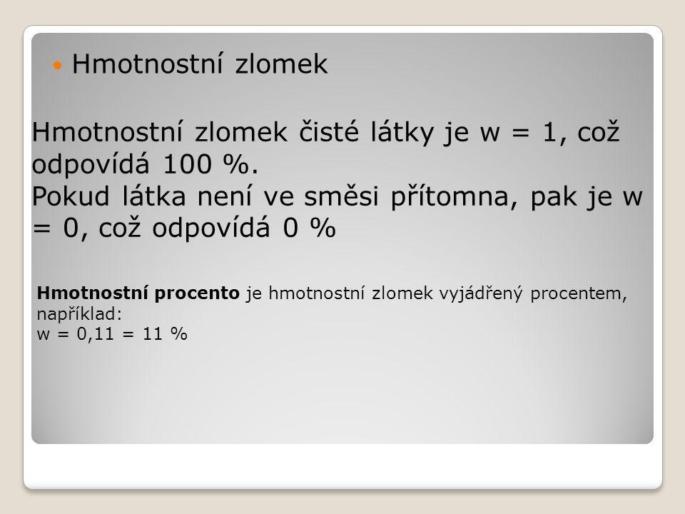 Hmotnostní zlomek Hmotnostní zlomek čisté látky je w = 1, což odpovídá 100 %.