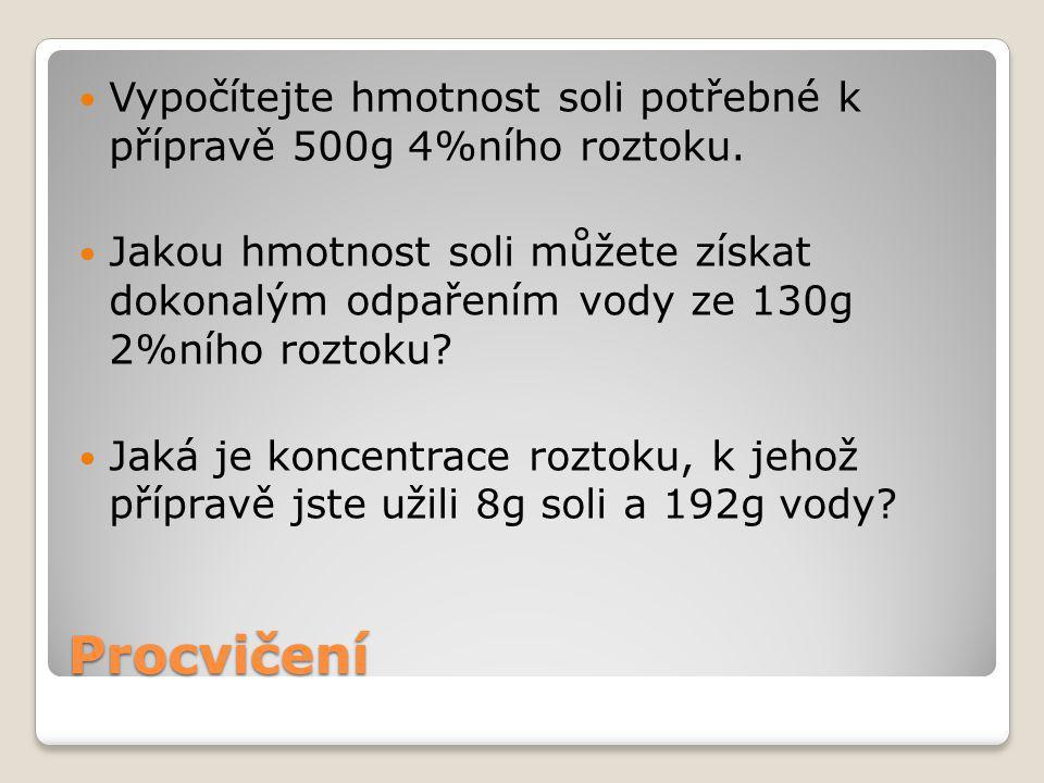 Procvičení Vypočítejte hmotnost soli potřebné k přípravě 500g 4%ního roztoku.