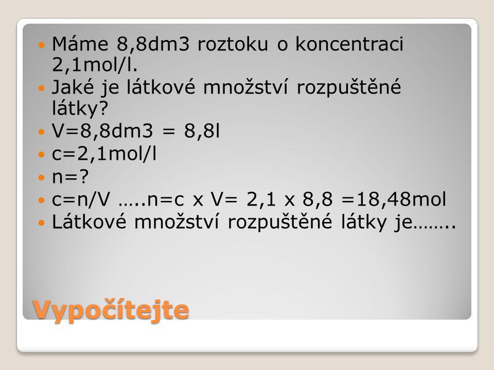 Vypočítejte Máme 8,8dm3 roztoku o koncentraci 2,1mol/l.