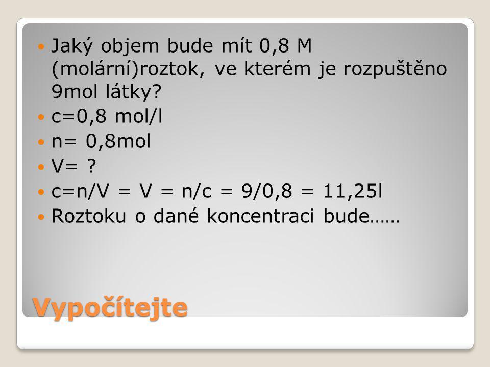 Vypočítejte Jaký objem bude mít 0,8 M (molární)roztok, ve kterém je rozpuštěno 9mol látky.