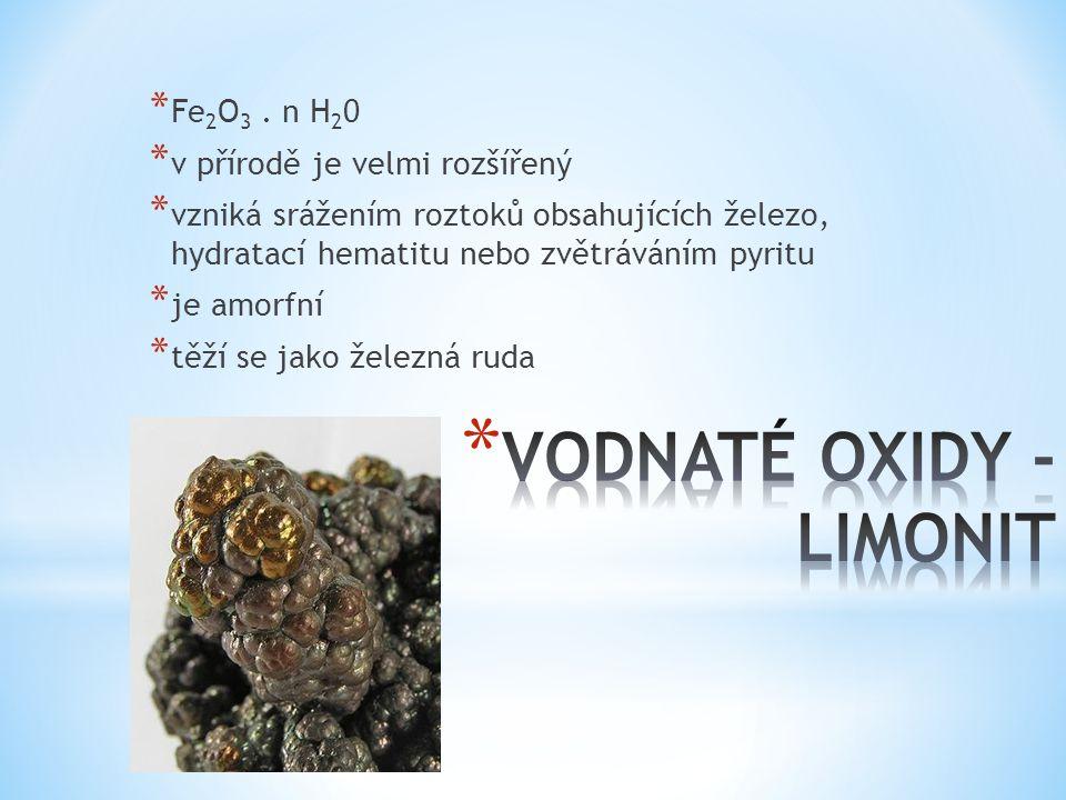 * Fe 2 O 3. n H 2 0 * v přírodě je velmi rozšířený * vzniká srážením roztoků obsahujících železo, hydratací hematitu nebo zvětráváním pyritu * je amor