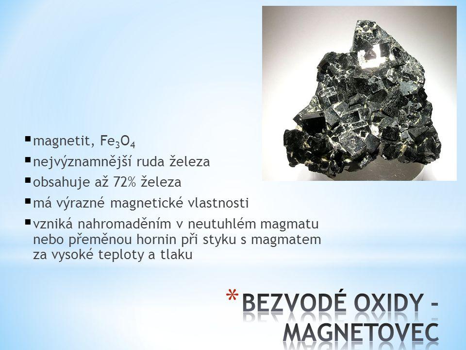 magnetit, Fe 3 O 4  nejvýznamnější ruda železa  obsahuje až 72% železa  má výrazné magnetické vlastnosti  vzniká nahromaděním v neutuhlém magmat