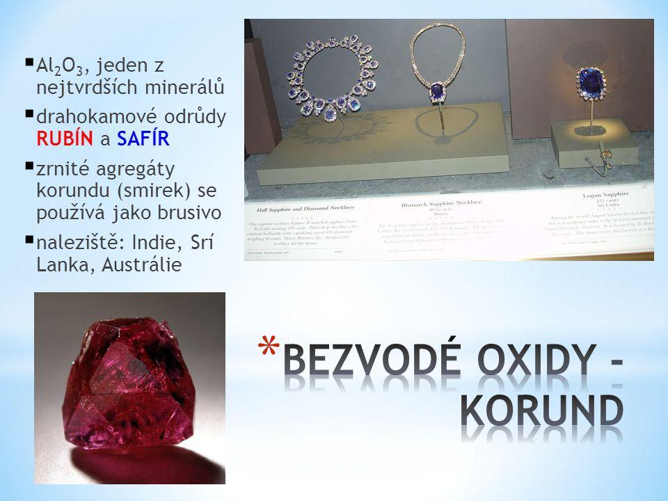  Al 2 O 3, jeden z nejtvrdších minerálů  drahokamové odrůdy RUBÍN a SAFÍR  zrnité agregáty korundu (smirek) se používá jako brusivo  naleziště: In