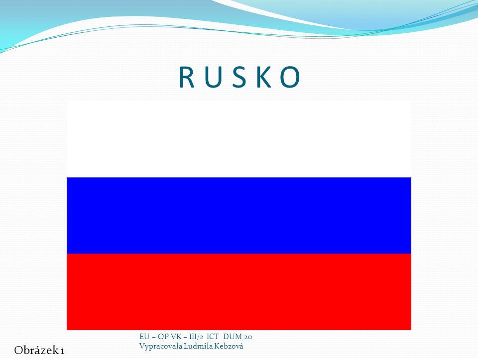 R U S K O Obrázek 1 EU – OP VK – III/2 ICT DUM 20 Vypracovala Ludmila Kebzová