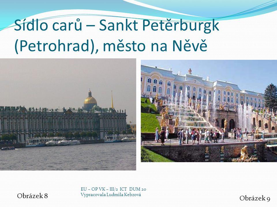 Sídlo carů – Sankt Petěrburgk (Petrohrad), město na Něvě Obrázek 8 Obrázek 9 EU – OP VK – III/2 ICT DUM 20 Vypracovala Ludmila Kebzová