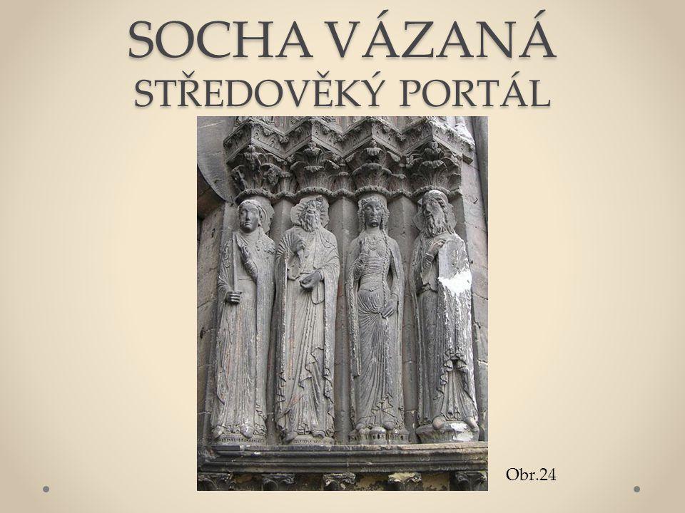 SOCHA VÁZANÁ STŘEDOVĚKÝ PORTÁL Obr.24