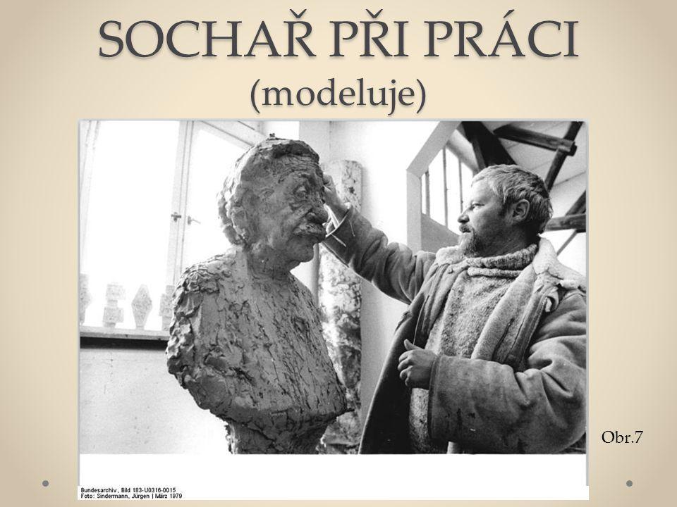 SOCHAŘ PŘI PRÁCI (modeluje) Obr.7