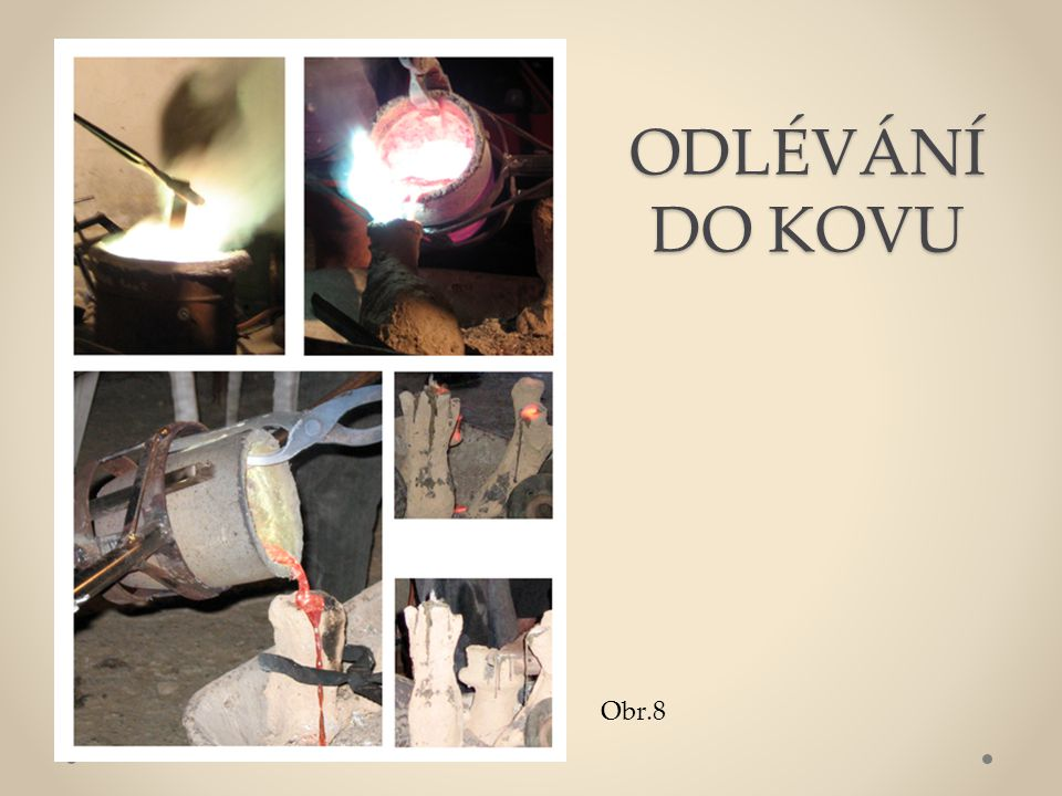 ODLÉVÁNÍ DO KOVU Obr.8