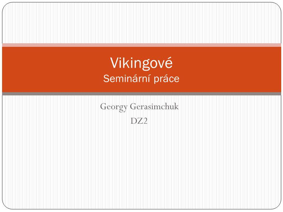 Georgy Gerasimchuk DZ2 Vikingové Seminární práce