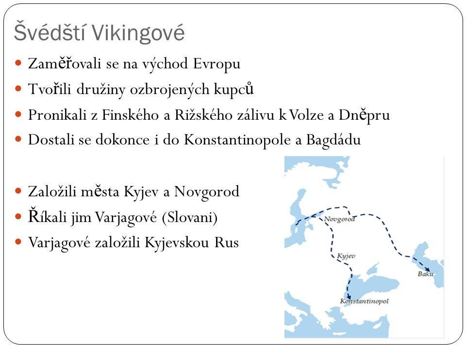 Švédští Vikingové Zam ěř ovali se na východ Evropu Tvo ř ili družiny ozbrojených kupc ů Pronikali z Finského a Rižského zálivu k Volze a Dn ě pru Dost