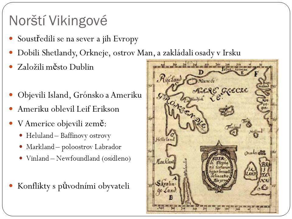 Norští Vikingové Soust ř edili se na sever a jih Evropy Dobili Shetlandy, Orkneje, ostrov Man, a zakládali osady v Irsku Založili m ě sto Dublin Objev