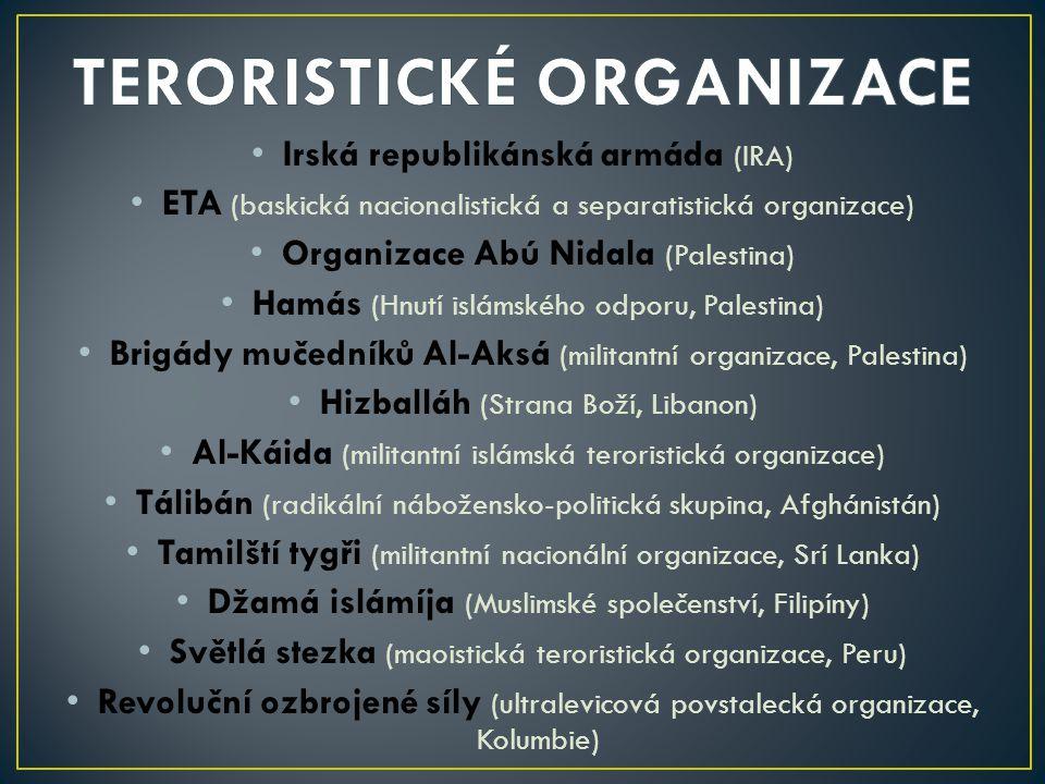 Irská republikánská armáda (IRA) ETA (baskická nacionalistická a separatistická organizace) Organizace Abú Nidala (Palestina) Hamás (Hnutí islámského