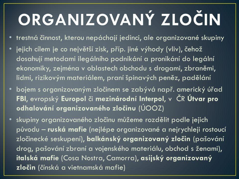trestná činnost, kterou nepáchají jedinci, ale organizované skupiny jejich cílem je co největší zisk, příp. jiné výhody (vliv), čehož dosahují metodam