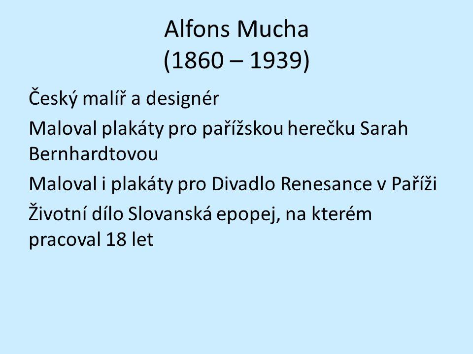 Alfons Mucha (1860 – 1939) Český malíř a designér Maloval plakáty pro pařížskou herečku Sarah Bernhardtovou Maloval i plakáty pro Divadlo Renesance v