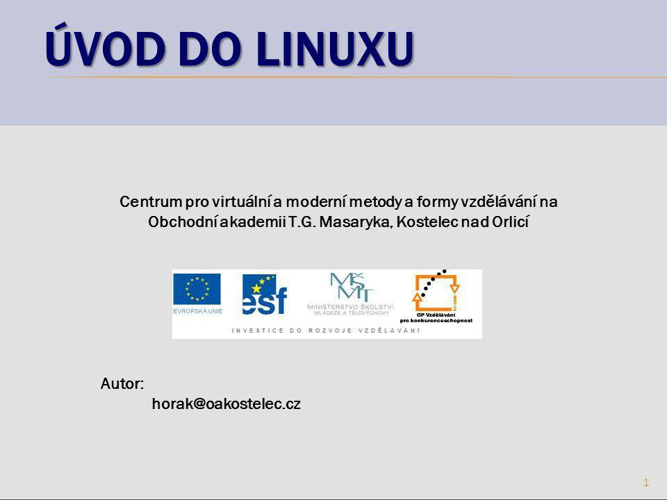 ÚVOD DO LINUXU 1 Centrum pro virtuální a moderní metody a formy vzdělávání na Obchodní akademii T.G.