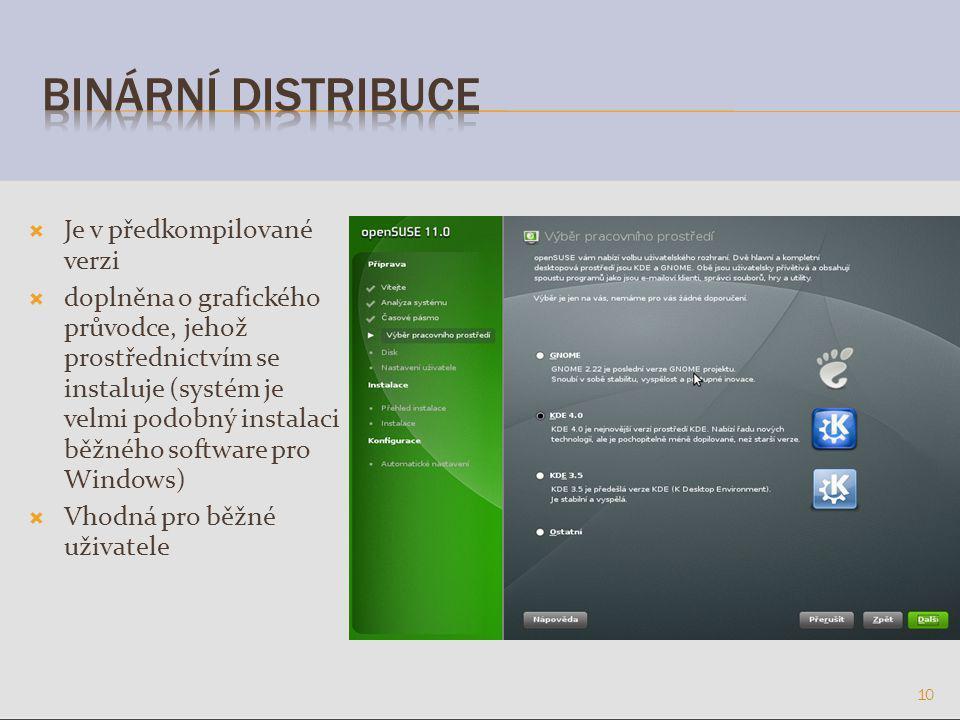  Je v předkompilované verzi  doplněna o grafického průvodce, jehož prostřednictvím se instaluje (systém je velmi podobný instalaci běžného software pro Windows)  Vhodná pro běžné uživatele 10
