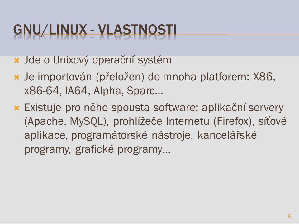  Jde o Unixový operační systém  Je importován (přeložen) do mnoha platforem: X86, x86-64, IA64, Alpha, Sparc…  Existuje pro něho spousta software: aplikační servery (Apache, MySQL), prohlížeče Internetu (Firefox), síťové aplikace, programátorské nástroje, kancelářské programy, grafické programy… 6