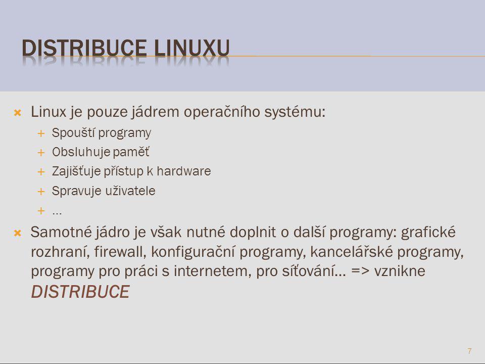 Linux je pouze jádrem operačního systému:  Spouští programy  Obsluhuje paměť  Zajišťuje přístup k hardware  Spravuje uživatele  …  Samotné jádro je však nutné doplnit o další programy: grafické rozhraní, firewall, konfigurační programy, kancelářské programy, programy pro práci s internetem, pro síťování… => vznikne DISTRIBUCE 7