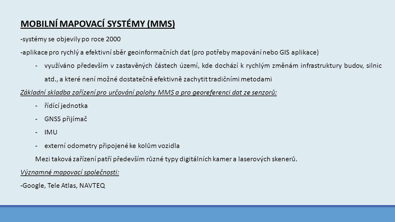 MOBILNÍ MAPOVACÍ SYSTÉMY (MMS) -systémy se objevily po roce 2000 -aplikace pro rychlý a efektivní sběr geoinformačních dat (pro potřeby mapování nebo