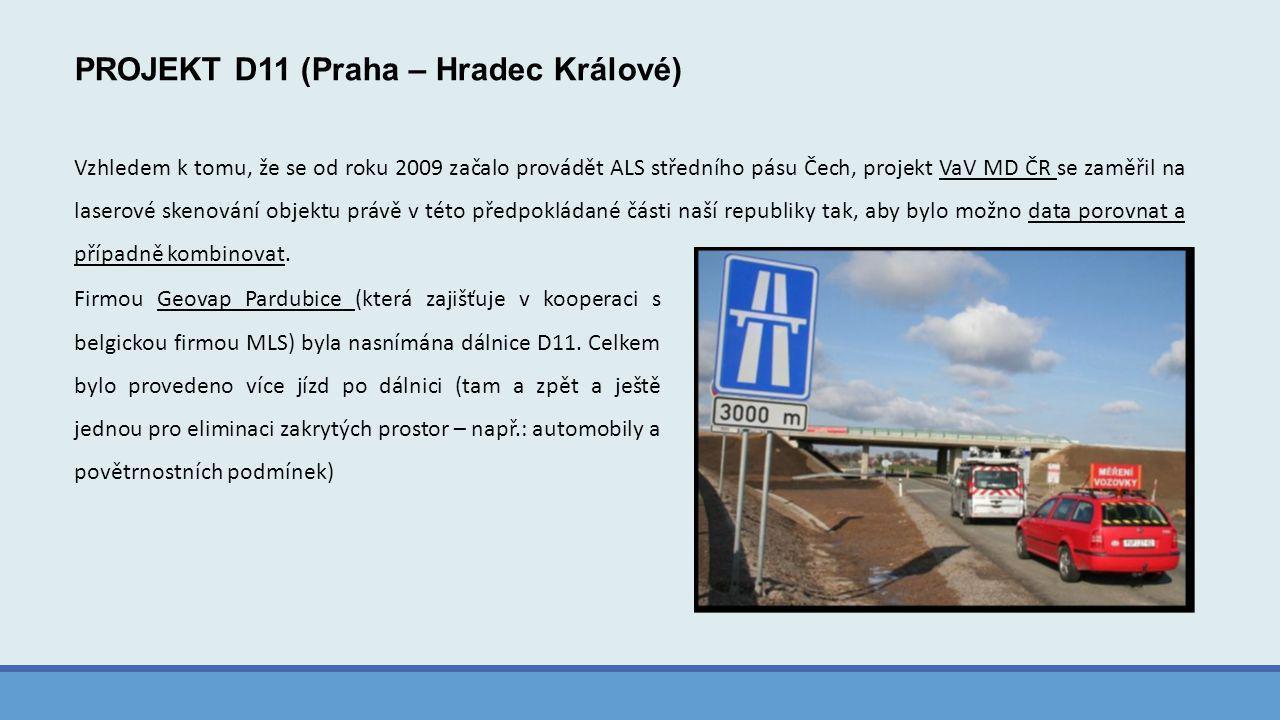 PROJEKT D11 (Praha – Hradec Králové) Vzhledem k tomu, že se od roku 2009 začalo provádět ALS středního pásu Čech, projekt VaV MD ČR se zaměřil na laserové skenování objektu právě v této předpokládané části naší republiky tak, aby bylo možno data porovnat a případně kombinovat.