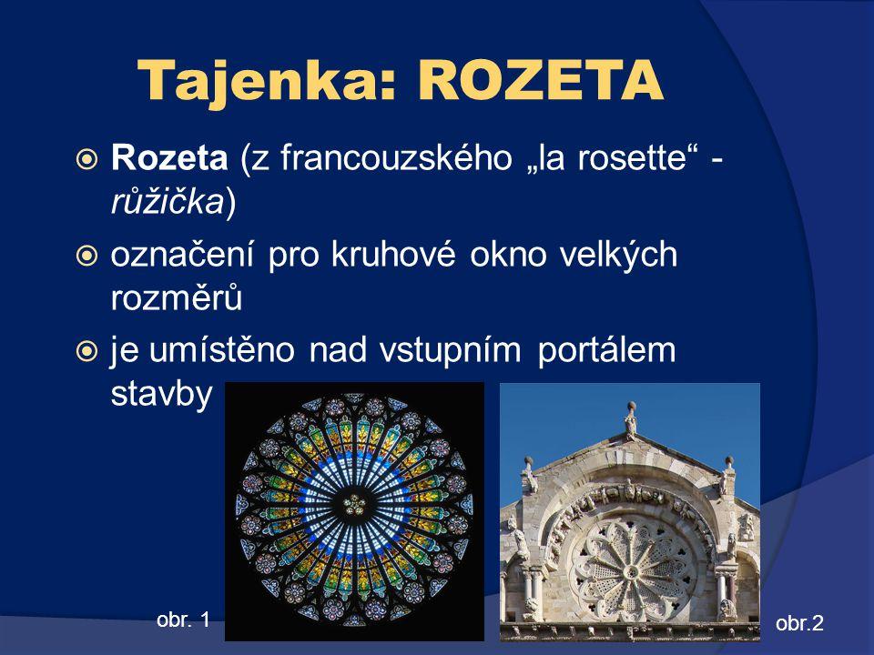 """Tajenka: ROZETA  Rozeta (z francouzského """"la rosette"""" - růžička)  označení pro kruhové okno velkých rozměrů  je umístěno nad vstupním portálem stav"""
