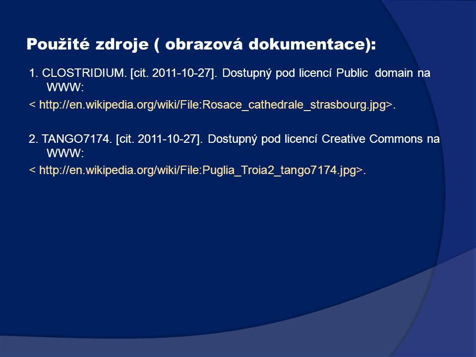 Použité zdroje ( obrazová dokumentace): 1. CLOSTRIDIUM. [cit. 2011-10-27]. Dostupný pod licencí Public domain na WWW:. 2. TANGO7174. [cit. 2011-10-27]