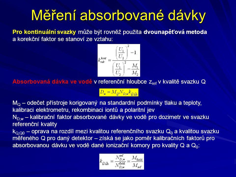 Měření absorbované dávky Pro kontinuální svazky může být rovněž použita dvounapěťová metoda a korekční faktor se stanoví ze vztahu: Absorbovaná dávka