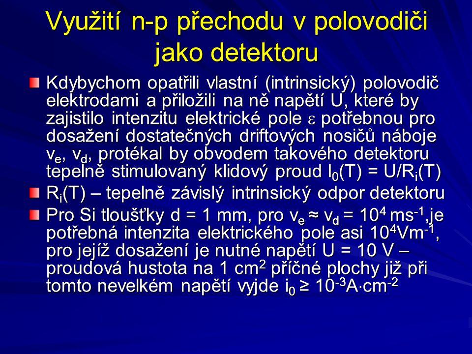 Využití n-p přechodu v polovodiči jako detektoru Kdybychom opatřili vlastní (intrinsický) polovodič elektrodami a přiložili na ně napětí U, které by z