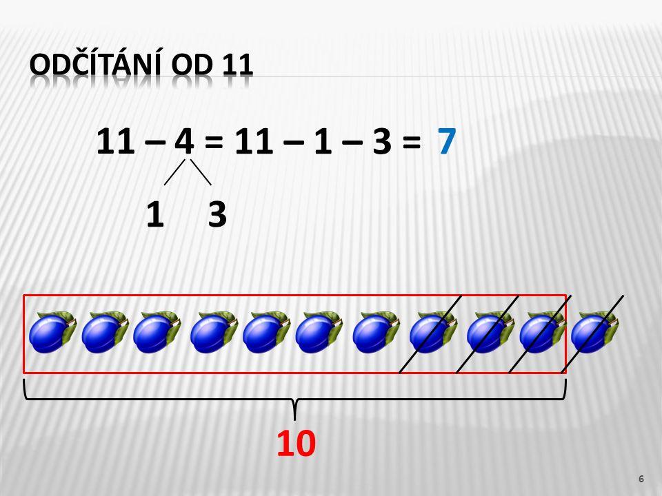 11 – 4 = 6 10 11 – 1 – 3 =7 13