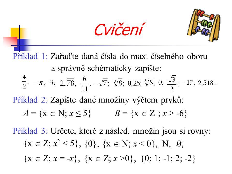 Příklad 1: Zařaďte daná čísla do max. číselného oboru a správně schématicky zapište: Příklad 2: Zapište dané množiny výčtem prvků: A = {x  N; x ≤ 5}B