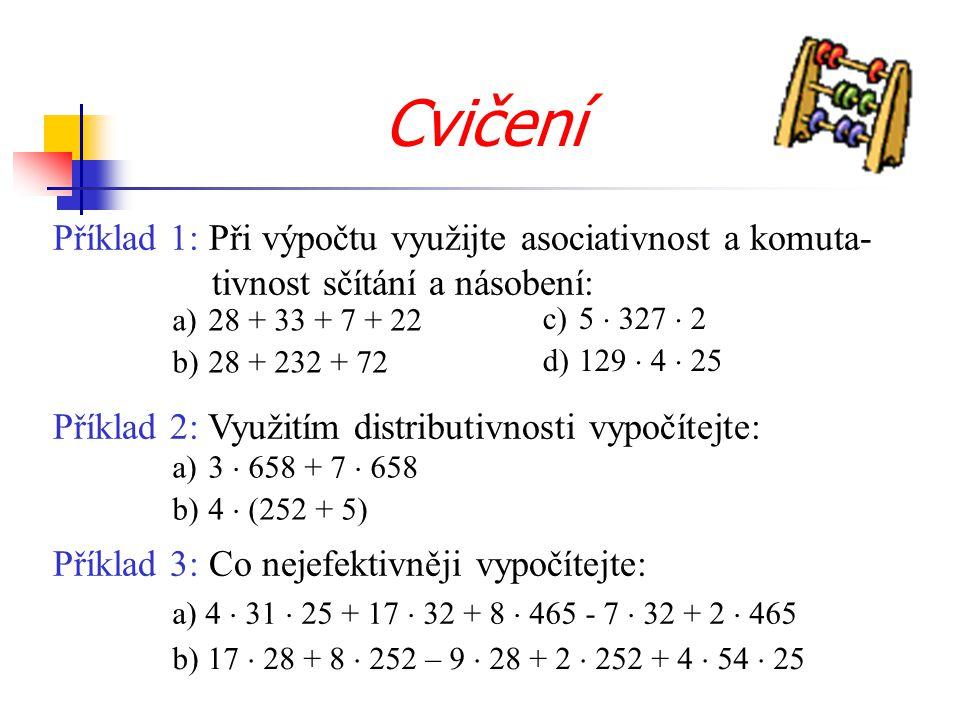 Příklad 3: Co nejefektivněji vypočítejte: Příklad 1: Při výpočtu využijte asociativnost a komuta- tivnost sčítání a násobení: Cvičení a) 4  31  25 +