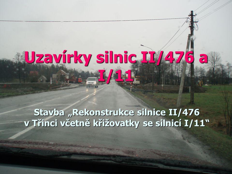 """Uzavírky silnic II/476 a I/11 Stavba """"Rekonstrukce silnice II/476 v Třinci včetně křižovatky se silnicí I/11"""""""
