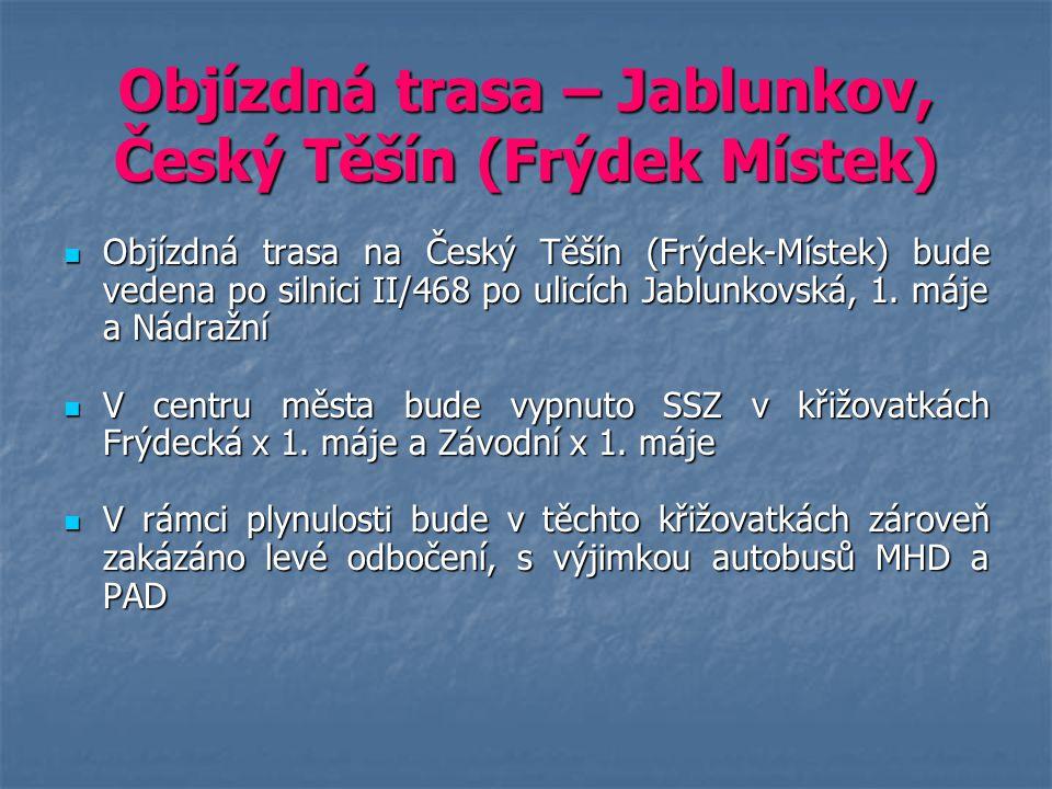 Objízdná trasa – Jablunkov, Český Těšín (Frýdek Místek) Objízdná trasa na Český Těšín (Frýdek-Místek) bude vedena po silnici II/468 po ulicích Jablunk
