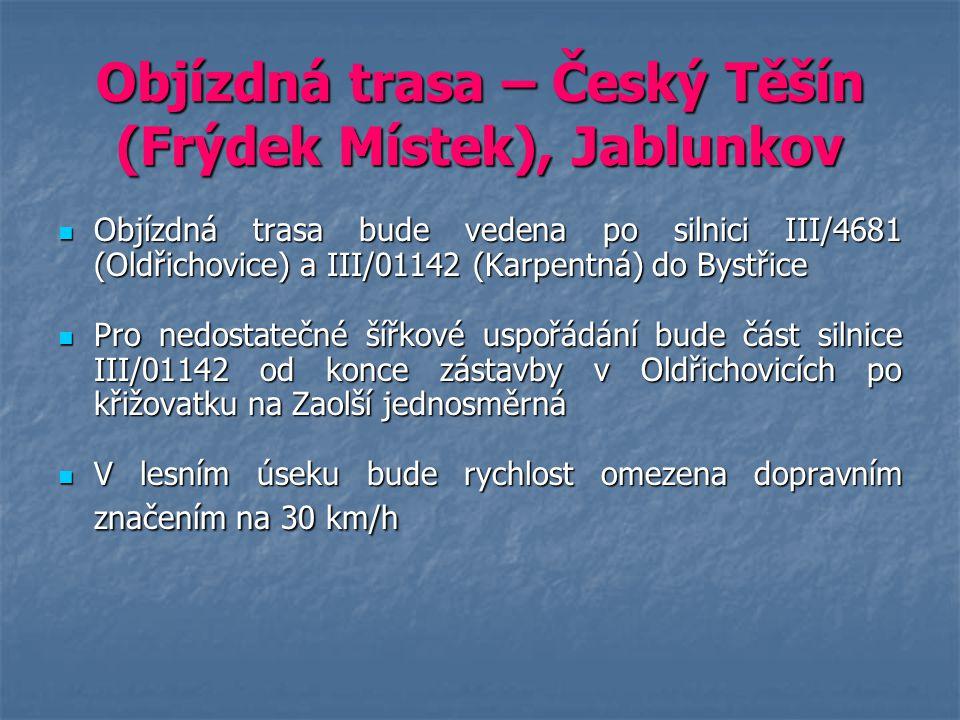 Objízdná trasa – Český Těšín (Frýdek Místek), Jablunkov Objízdná trasa bude vedena po silnici III/4681 (Oldřichovice) a III/01142 (Karpentná) do Bystř
