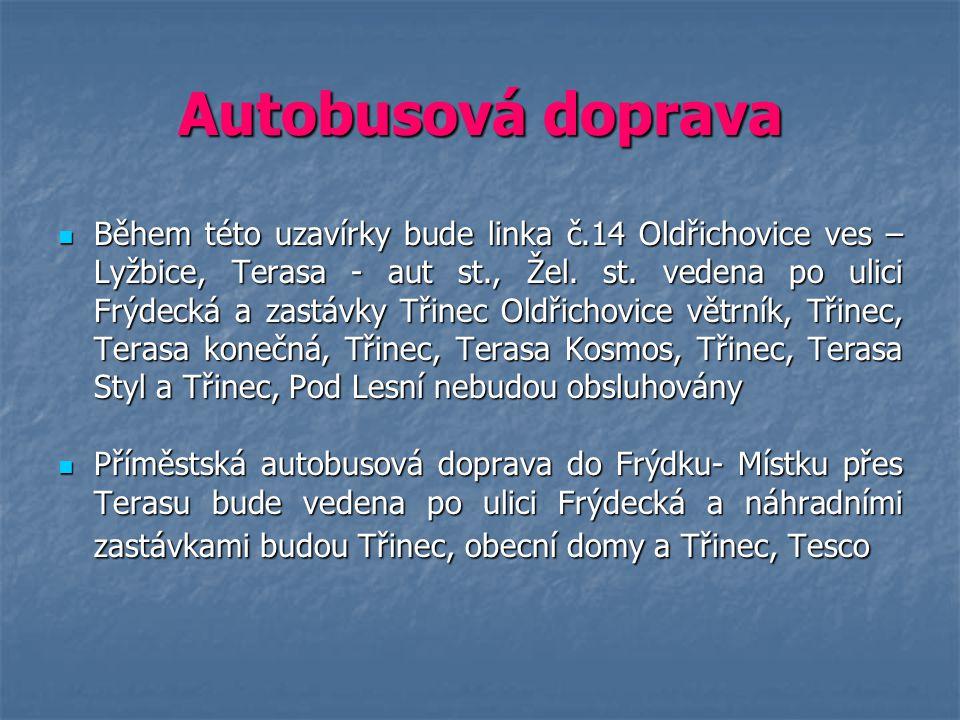 Autobusová doprava Během této uzavírky bude linka č.14 Oldřichovice ves – Lyžbice, Terasa - aut st., Žel. st. vedena po ulici Frýdecká a zastávky Třin