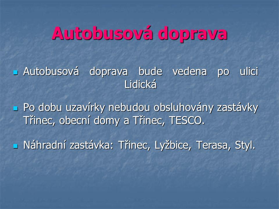 Autobusová doprava Autobusová doprava bude vedena po ulici Lidická Autobusová doprava bude vedena po ulici Lidická Po dobu uzavírky nebudou obsluhován