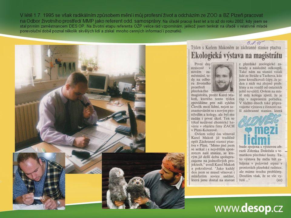 V létě 1.7. 1995 se však radikálním způsobem mění i můj profesní život a odcházím ze ZOO a BZ Plzeň pracovat na Odbor životního prostředí MMP jako ref