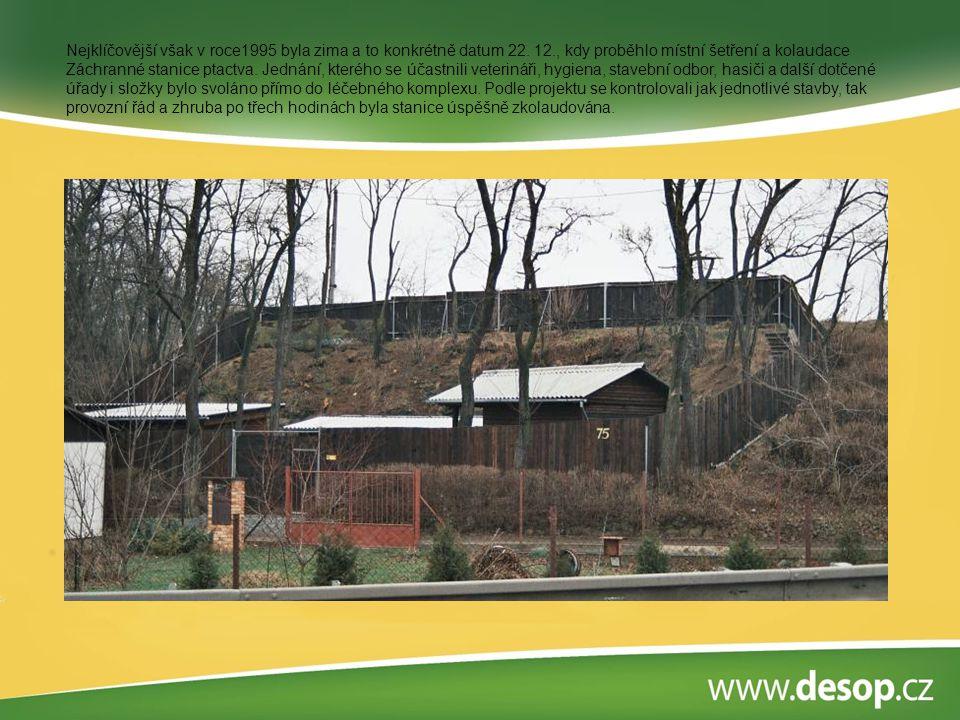 Nejklíčovější však v roce1995 byla zima a to konkrétně datum 22. 12., kdy proběhlo místní šetření a kolaudace Záchranné stanice ptactva. Jednání, kter