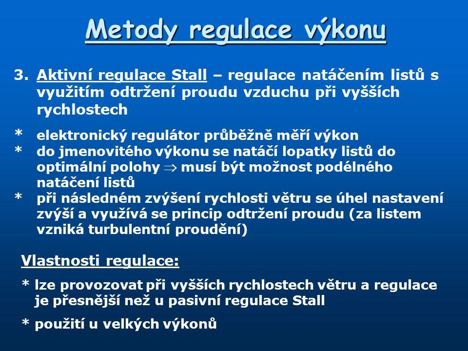 Metody regulace výkonu 3.Aktivní regulace Stall – regulace natáčením listů s využitím odtržení proudu vzduchu při vyšších rychlostech * elektronický r